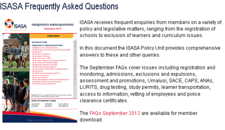 ISASA receives frequent enquiries from members on a variety of policy and legislative matters, ranging from the registration of schools to exclusion of learners and curriculum issues.